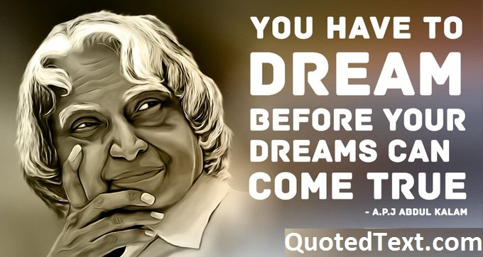 You have to dream before your dreams can come true.