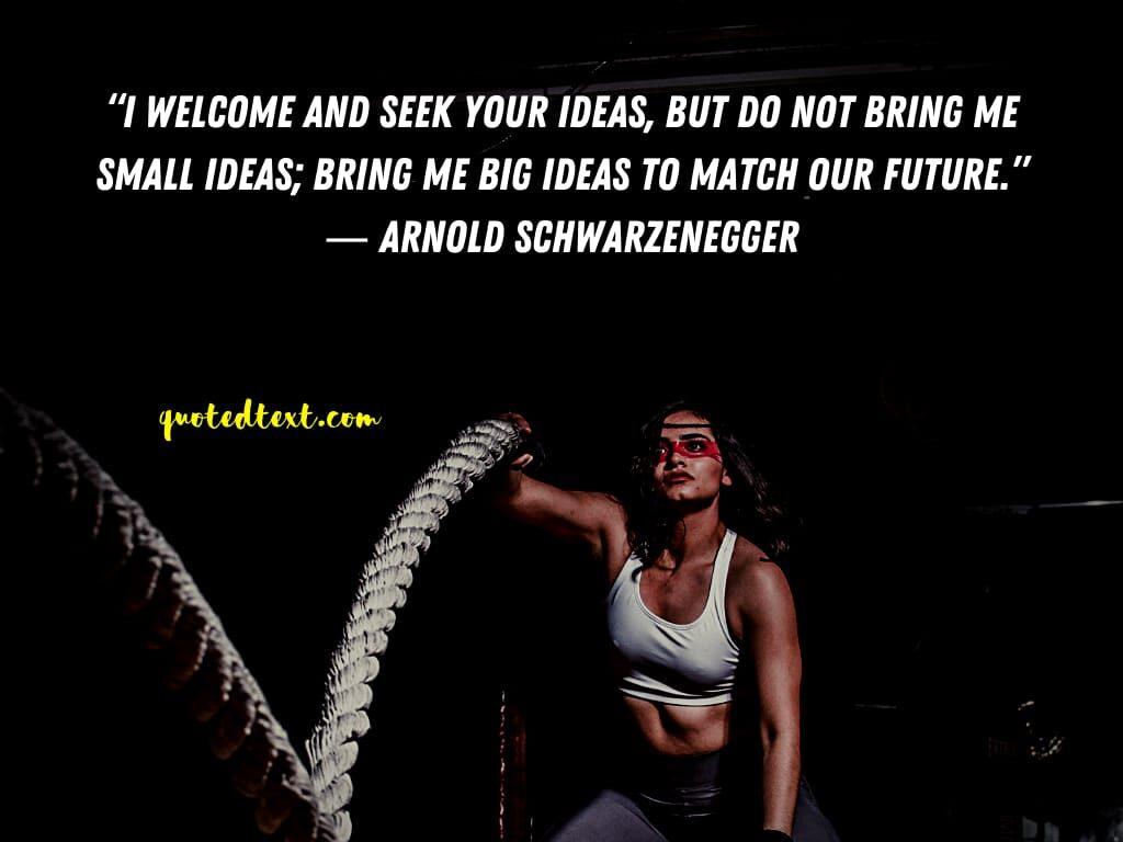 Arnold Schwarzenegger quotes on ideas