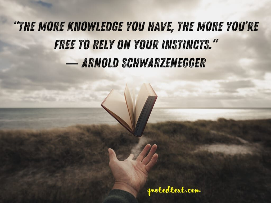 Arnold Schwarzenegger quotes on knowledge