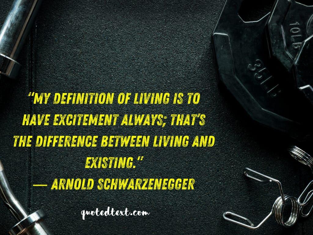 Arnold Schwarzenegger quotes on living
