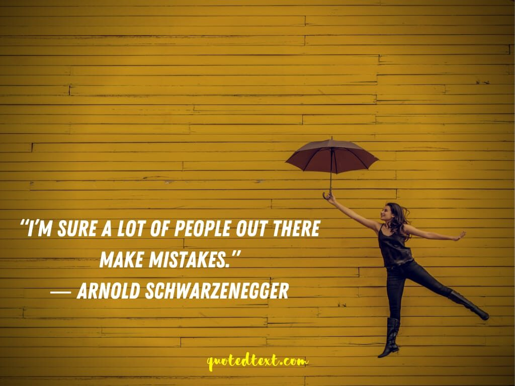 Arnold Schwarzenegger quotes on mistakes