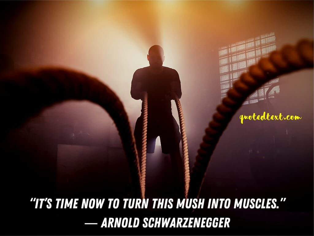 Arnold Schwarzenegger quotes on muscles