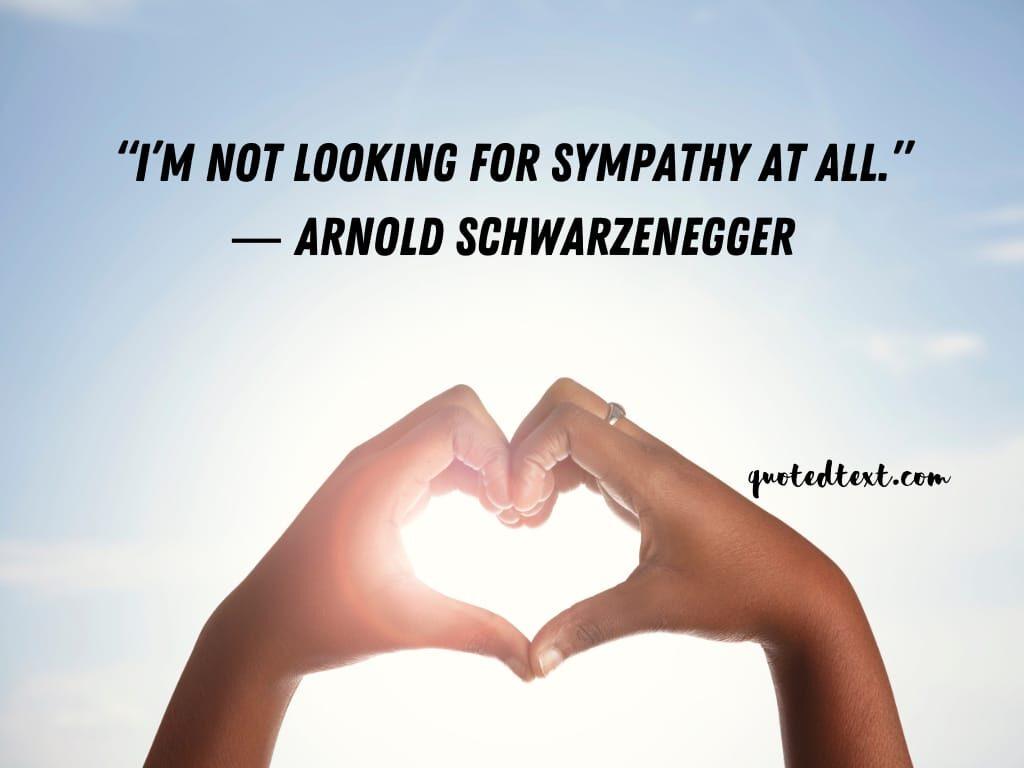 Arnold Schwarzenegger quotes on sympathy