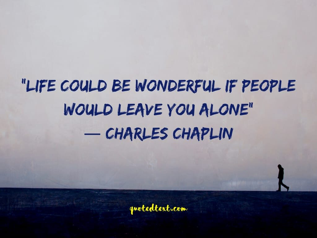 charlie chaplin quotes on alone life