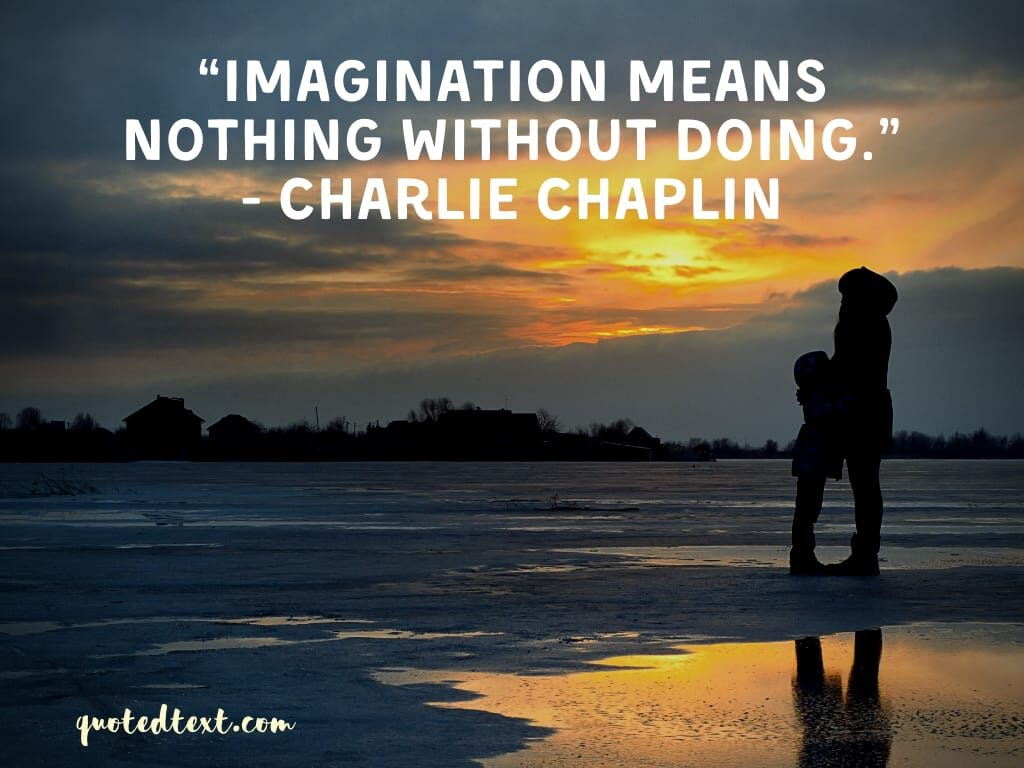 charlie chaplin quotes on imagination