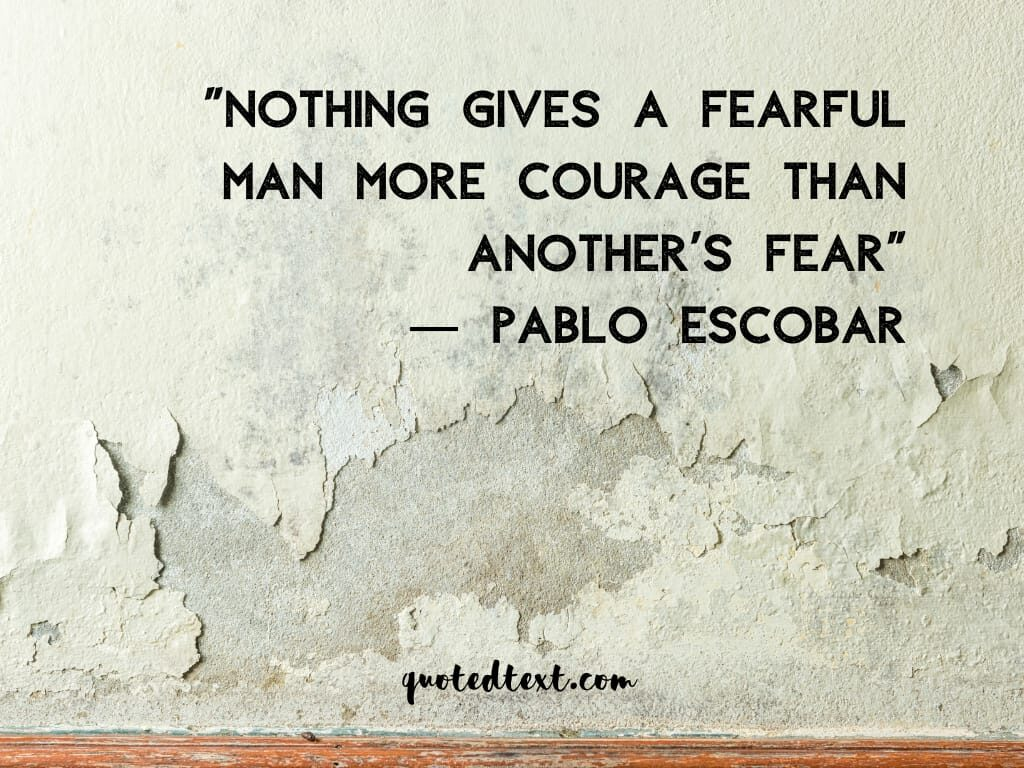pablo escobar quotes on fear
