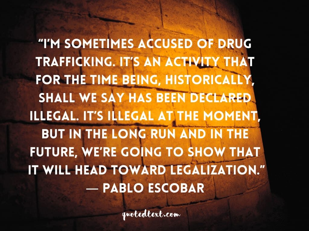 pablo escobar illegal life quotes