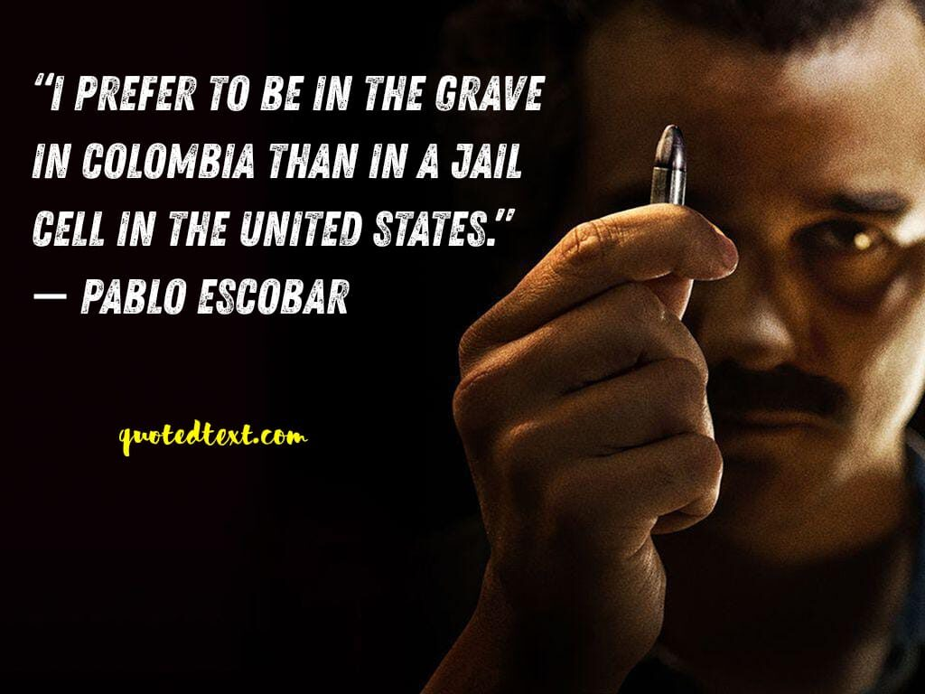 pablo escobar living life quotes