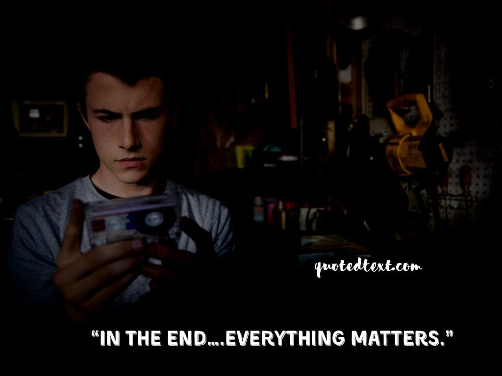 13 reasons why quotes on everything matters