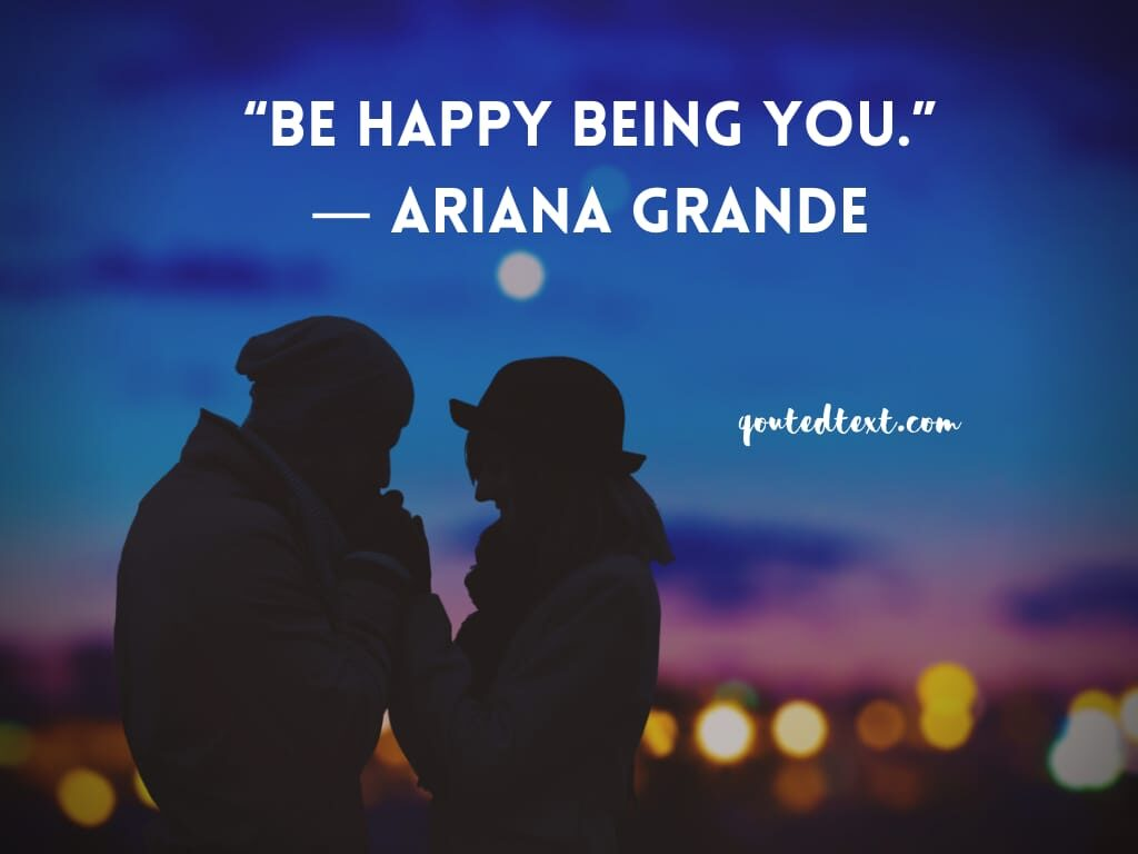 ariana grande quotes on be happy