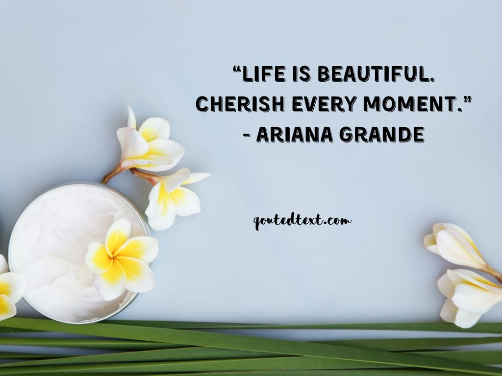ariana grande quotes on beautiful life