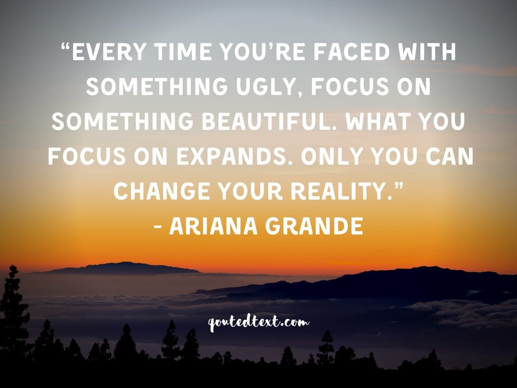ariana grande quotes on changing reality