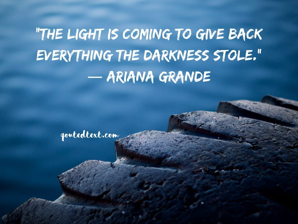 ariana grande quotes on light and darkness