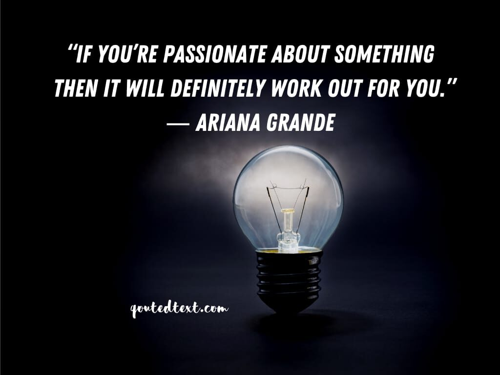 ariana grande quotes on passion