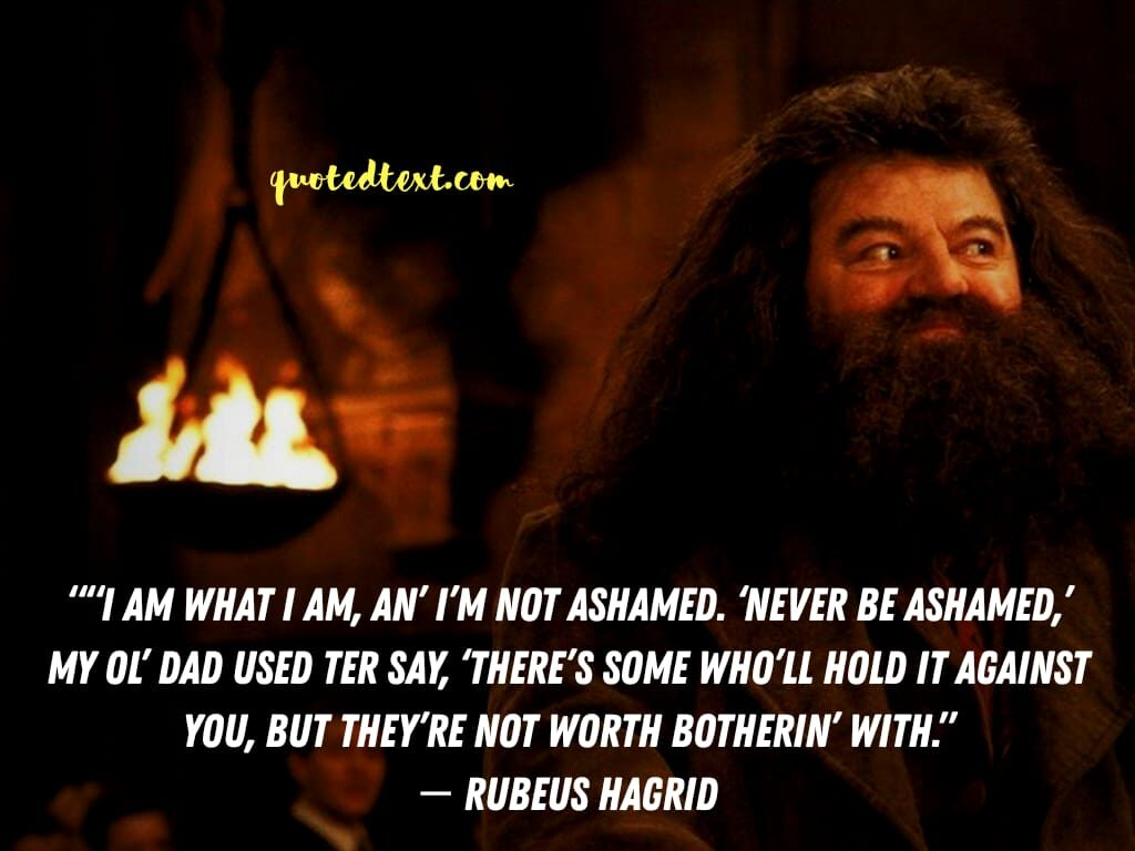 rubeus hafrid quotes on being ashamed