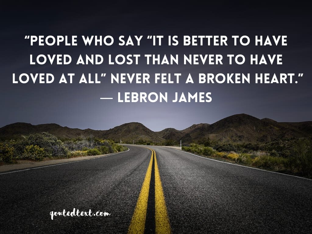 lebron james quotes on broken heart