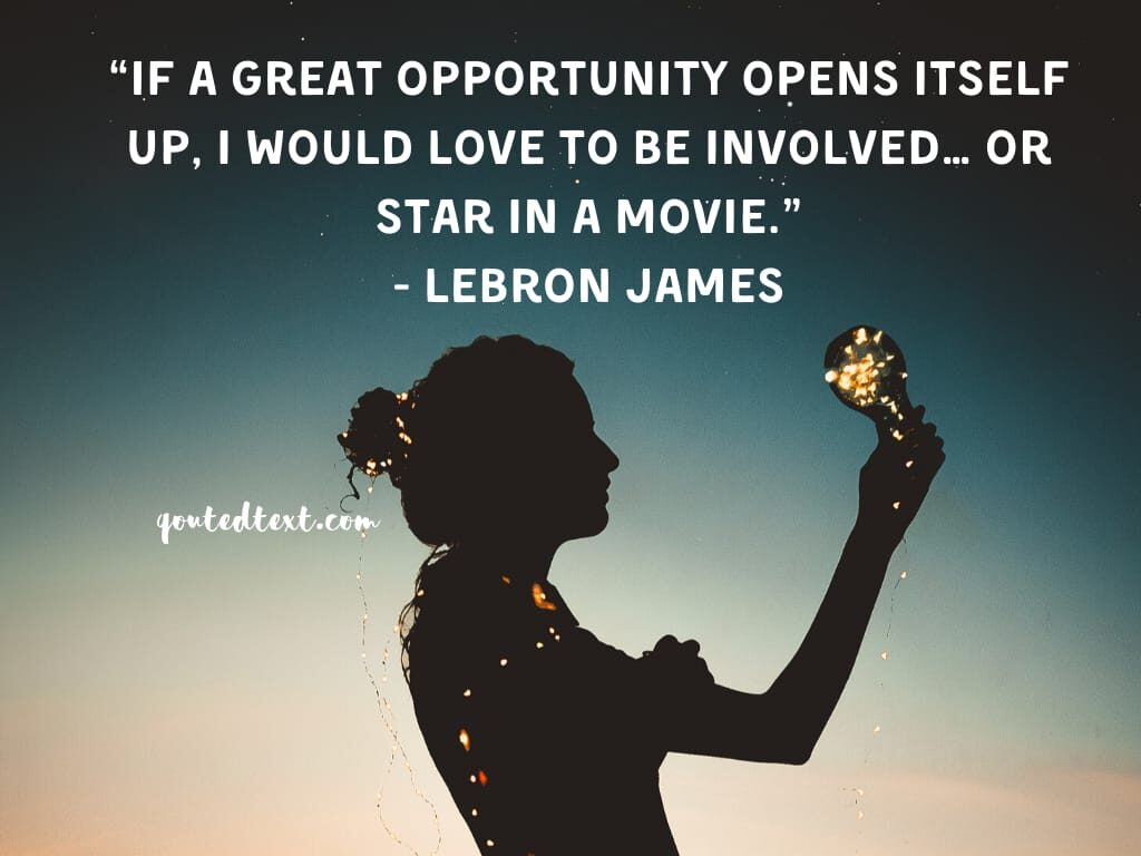 lebron james quotes on opportunities