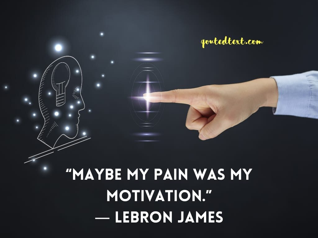 lebron james quotes on pain and motivation