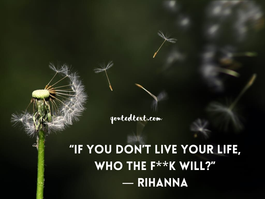 rihanna quotes on live your life
