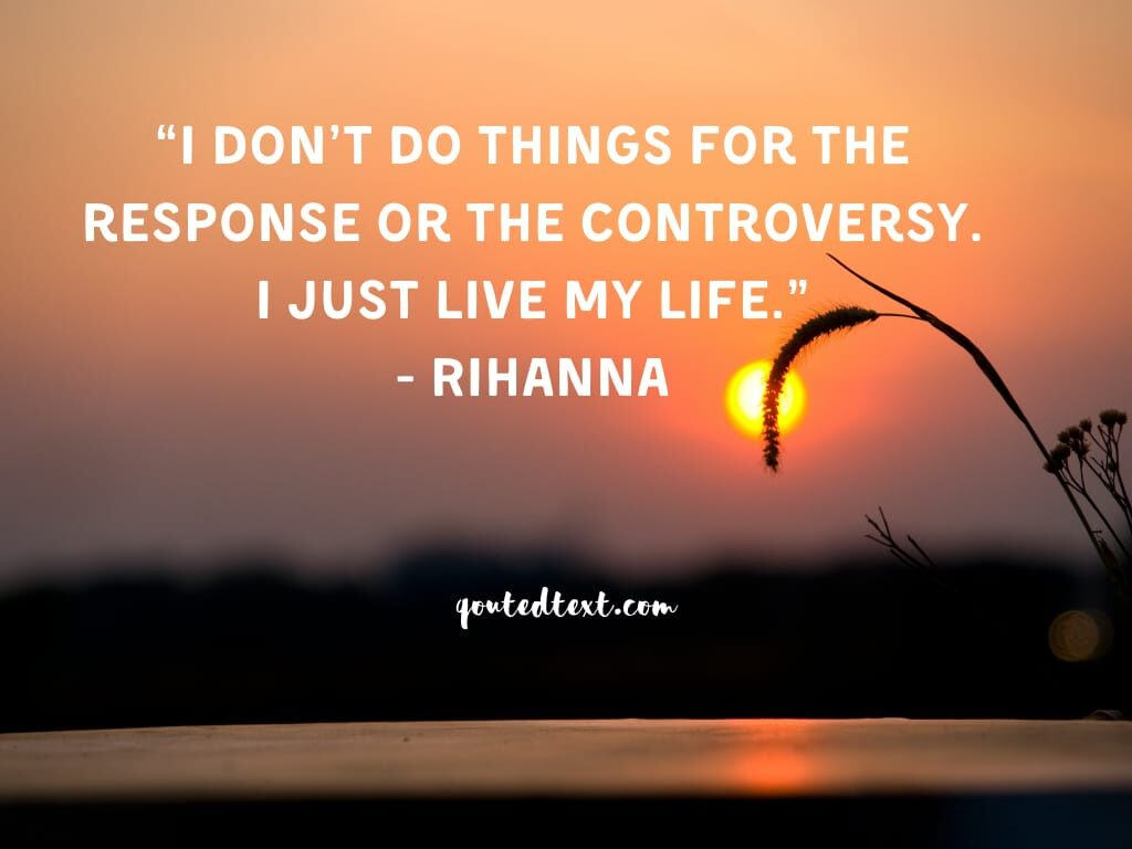rihanna quotes on living life