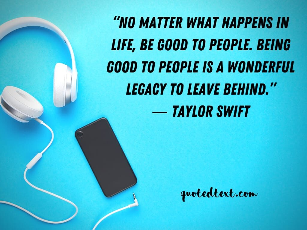 taylor swift quotes on be good to everyone