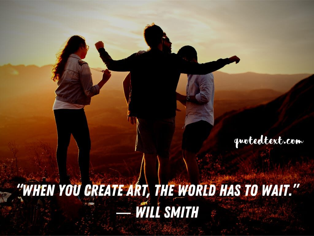 will smith quotes on creating life