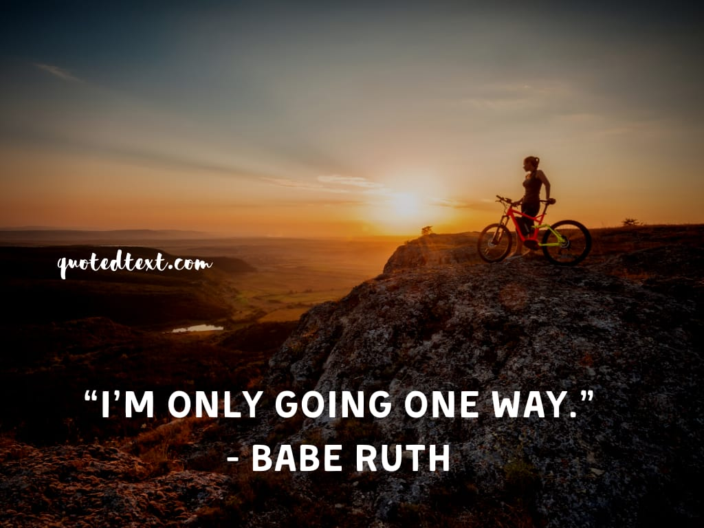 Babe Ruth quotes on going on