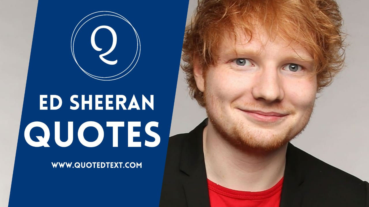 Ed Sheeran quotes