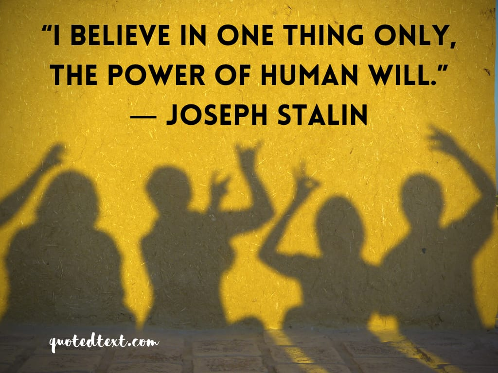 Joseph Stalin quotes on human will