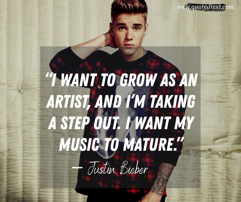 Justin Bieber quotes on growing