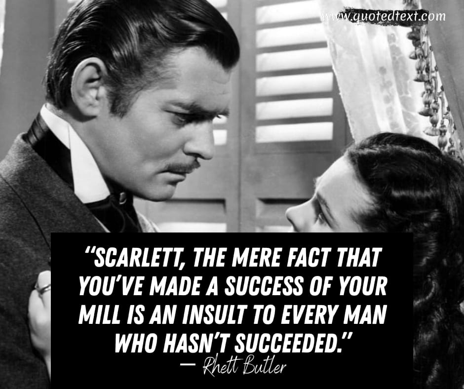 Gone with the wind quotes by Rhett Butler on success