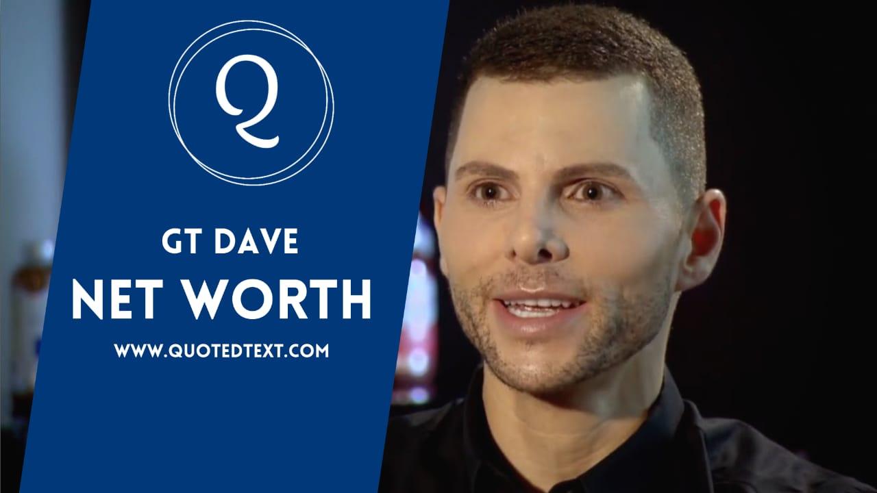 GT Dave net worth
