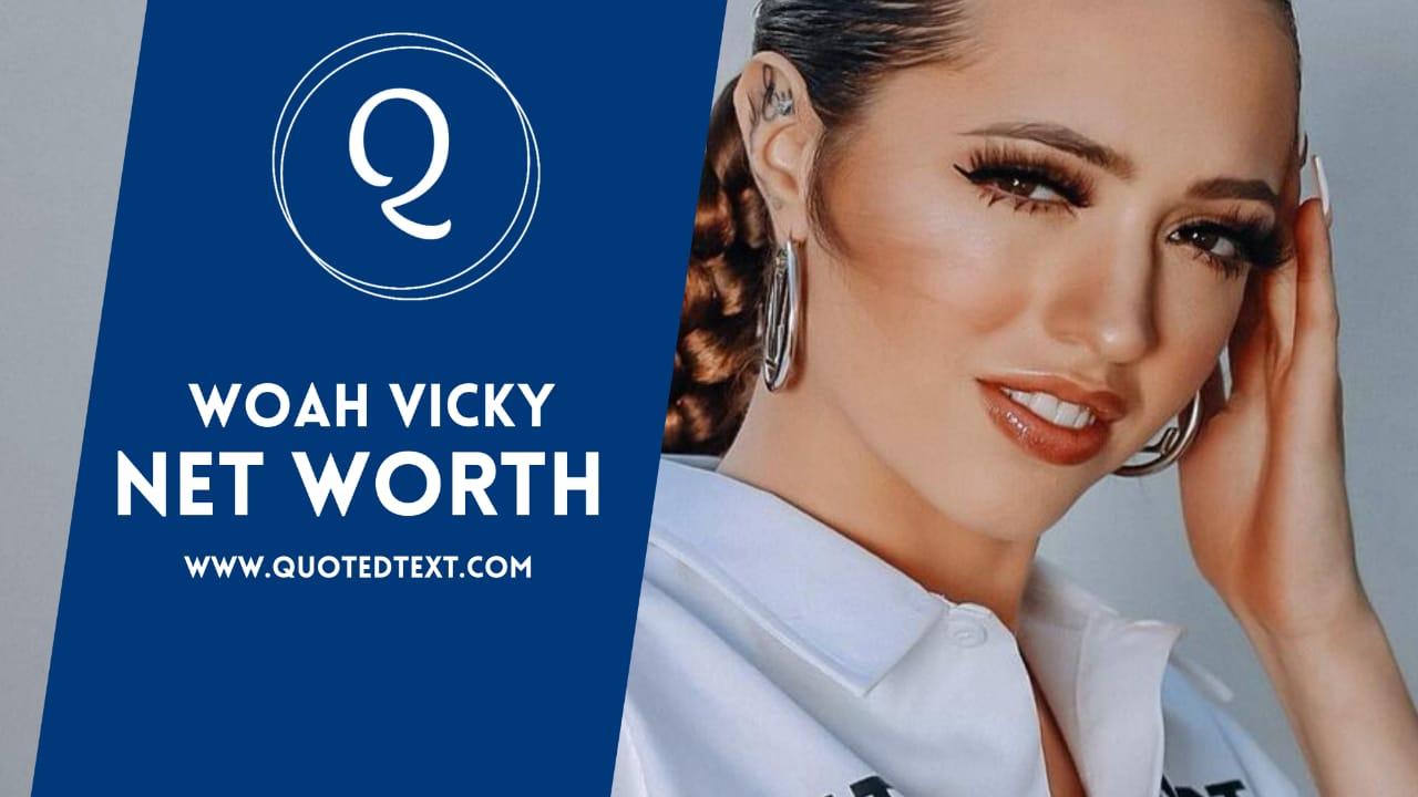Woah Vicky net worth